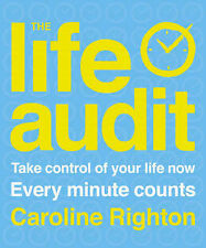 The Life Audit: Take Control of Your Life Now Every Minute Counts, Caroline Righ