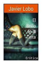 El Brillo de la Tinta : Erotica by Javier Lobo (2016, Paperback)