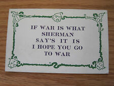 Postcard If War is What Sheman Says it is I Hope You Go To WAR