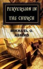 Perversion in the Church : There Is a Way Out by Mikha'el Ashiko (1915,...