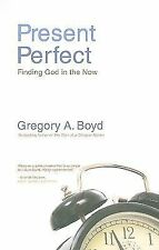 Present Perfect: Finding God in the Now, Boyd, Gregory A.
