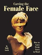 Carving the Female Face: How to Carve Pretty Faces in Wood, Lueth, Wally, Accept