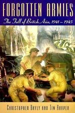 Forgotten Armies : The Fall of British Asia, 1941-1945 by C. A. Bayly and T....
