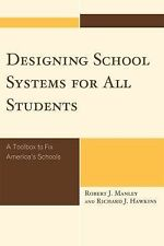 Designing School Systems for All Students : A Toolbox to Fix America's...