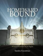 Homeward Bound : A Study for Those with Heaven in Sight by Sandra Escontrias...