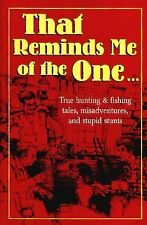 That Reminds Me of the One... True Hunting & Fishing Tales, Misadventures, and S