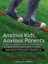 Anxious Kids, Anxious Parents : 7 Ways to Stop the Worry Cycle and Raise...