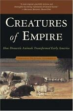 Creatures of Empire : How Domestic Animals Transformed Early America by Virgini…
