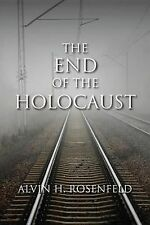 The End of the Holocaust by Alvin H. Rosenfeld (2013, Paperback)