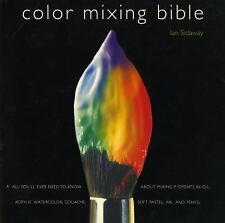 Color Mixing Bible: All You'll Ever Need to Know about Mixing Pigments in Oil, A