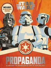 Star Wars Propaganda  A History of Persuasive Art in the Galaxy by Pablo Hidalgo