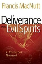 Deliverance from Evil Spirits : A Practical Manual by Francis MacNutt (2009,...