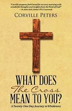 What Does the Cross Mean to You? : A Twenty-One Day Journey to Wholeness by...