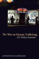 The War on Human Trafficking: U.S. Policy Assessed, DeStefano, Anthony, Acceptab