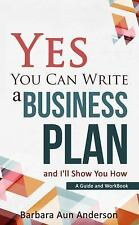 Yes You Can Write a Business Plan and I'll Show You How : Guide and Workbook...