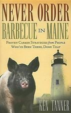 Never Order Barbecue in Maine: Proven Career Strategies from People Who've Been