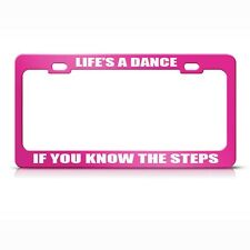 Life'S A Dance If You Know The Steps Hot Pink License Plate Frame Tag Holder