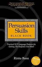 Persuasion Skills Black Book : Practical NLP Language Patterns for Getting...