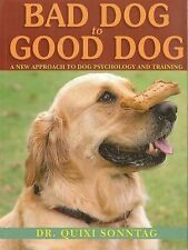 Bad Dog to Good Dog: A New Approach to Dog Psychology and Training by Quixi...