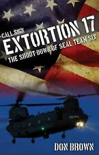 Call Sign Extortion 17 : The Shoot-Down of Seal Team Six by MacGregor...