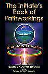 Excellent, The Initiate's Book of Pathworkings: A Bridge of Dreams, Dolores Ashc