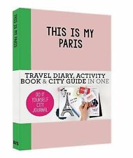 This is my Paris: Travel Diary, Activity Book & City Guide in One (Do It Yoursel