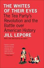 The Public Square: The Whites of Their Eyes : The Tea Party's Revolution and...
