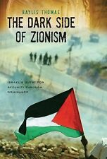The Dark Side of Zionism : The Quest for Security through Dominance by Baylis...