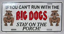 IF YOU CAN'T RUN WITH THE BIG DOGS STAY ON THE PORCH CAR TRUCK TAG LICENSE PLATE