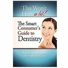 This Won't Hurt a Bit! : The Smart Consumer's Guide to Dentistry by Ralph...