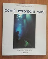 Com'è profondo il mare, Lazzari & Zagatti, Polaris, 1993, pref. Quilici Folco.