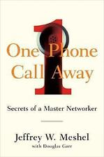 One Phone Call Away : Secrets of a Master Networker by Jeffrey W. Meshel...