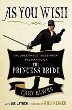 As You Wish : Inconceivable Tales from the Making of the Princess Bride by...