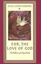 For the Love of God : The Bible as an Open Book by Alicia Ostriker (D)