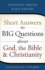 Short Answers to Big Questions about God, the Bible, and Christianity, Arnold, J