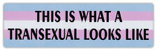 Bumper Stickers - This Is What A Transexual Looks Like - LGBT, Gay Support, Ally