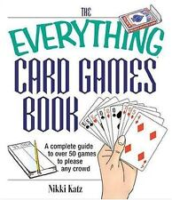 The Everything Card Games Book: A complete guide to over 50 games to please any