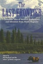 The Last Frontier : Incredible Tales of Survival, Exploration, and Adventure...