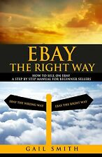 Book Gail Smith EBay the Right Way: How To Sell on EBay a Step by Step Manual