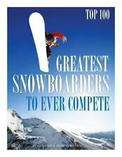 Greatest Snowboarders to Ever Compete: Top 100 by Alex Trost and Vadim...