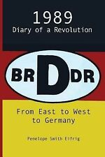 From East to West to Germany; 1989 : Diary of a Revolution by Penelope Smith...