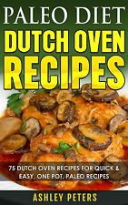 Paleo Diet Dutch Oven Cookbook: Dutch Oven Recipes for Quick & Easy Paleo Meals