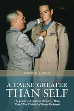 NEW A Cause Greater Than Self: The Journey of Captain Michael J. Daly, World War