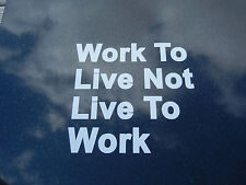 "White Oracal Vinyl Decal "" Work to Live Not Live to Work "" Car/Truck/Laptop/Wall"