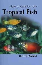 How to Care for Your Tropical Fish (Your first...series), Herbert R. Axelrod