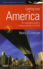 Getting into America: The Immigration Guide to Finding a New Life in the USA (Ho