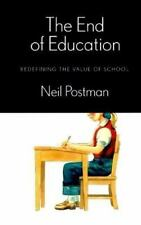The End of Education : Redefining the Value of School by Neil Postman (1995, Ha…