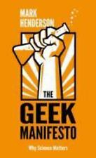 The Geek Manifesto: Why Science Matters, Henderson, Mark, New Books