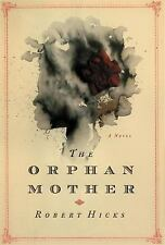 The Orphan Mother : A Novel by Robert Hicks (2016, Hardcover) - Free Shipping