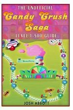 The Unofficial Candy Crush Saga Leveling 1-500 by Josh Abbott (2013, Paperback)